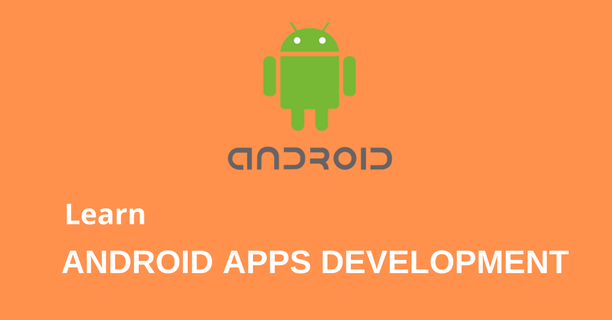 LEARN ANDROID APPS DEVELOPMENT